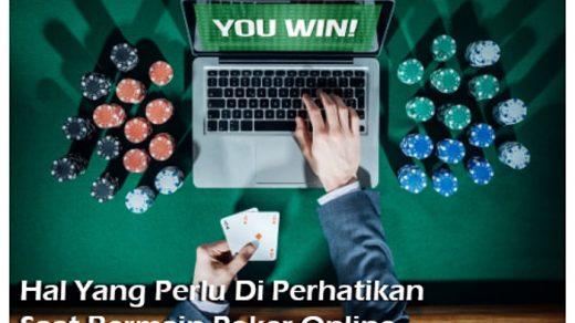 Perhatikan Hal Berikut Saat Bermain Poker Online